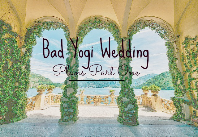 Bad Yogi Wedding Plans: Part One | Bad Yogi