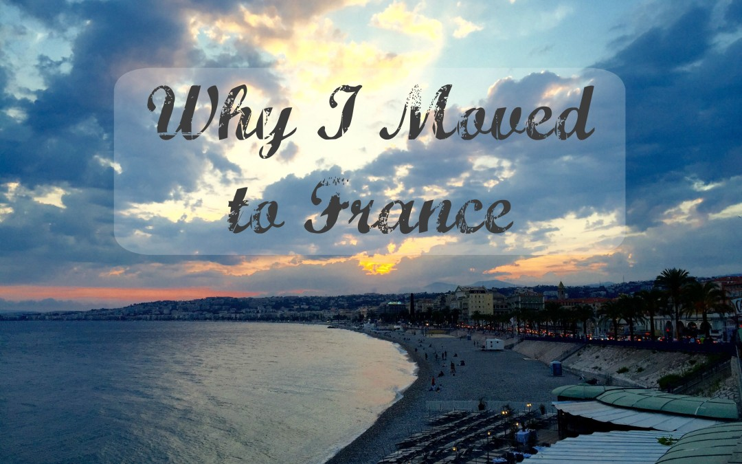 Why I Packed Up My Life And Moved to France